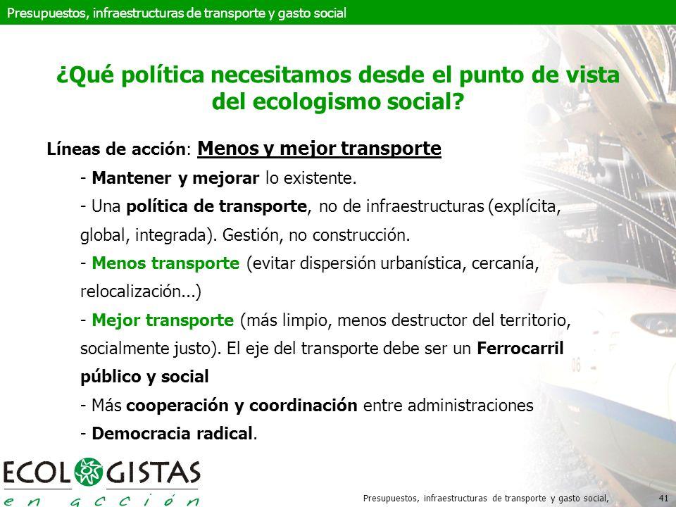 Presupuestos, infraestructuras de transporte y gasto social,41 Líneas de acción: Menos y mejor transporte - Mantener y mejorar lo existente.