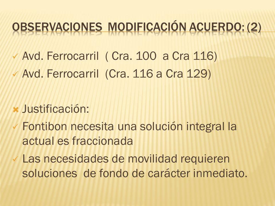 Avd. Ferrocarril ( Cra. 100 a Cra 116) Avd. Ferrocarril (Cra. 116 a Cra 129) Justificación: Fontibon necesita una solución integral la actual es fracc