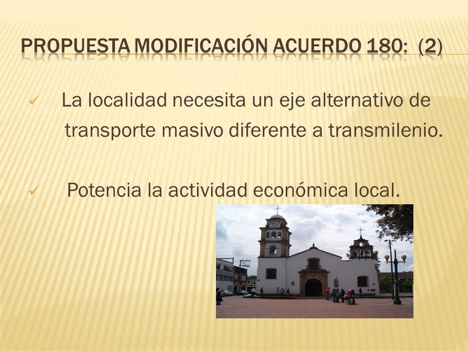 La localidad necesita un eje alternativo de transporte masivo diferente a transmilenio. Potencia la actividad económica local.