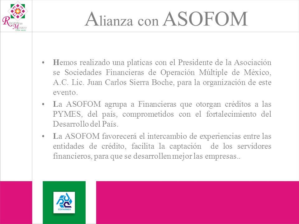 A lianza con ASOFOM Hemos realizado una platicas con el Presidente de la Asociación se Sociedades Financieras de Operación Múltiple de México, A.C.