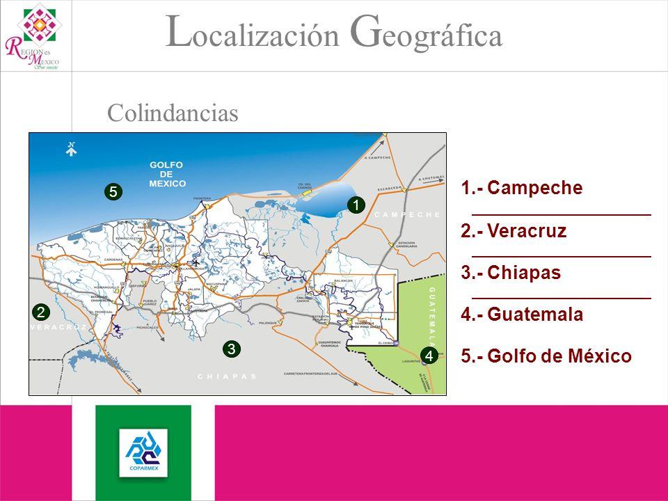 Colindancias 1.- Campeche 2.- Veracruz 3.- Chiapas 4.- Guatemala 5.- Golfo de México 1 3 2 4 5 L ocalización G eográfica