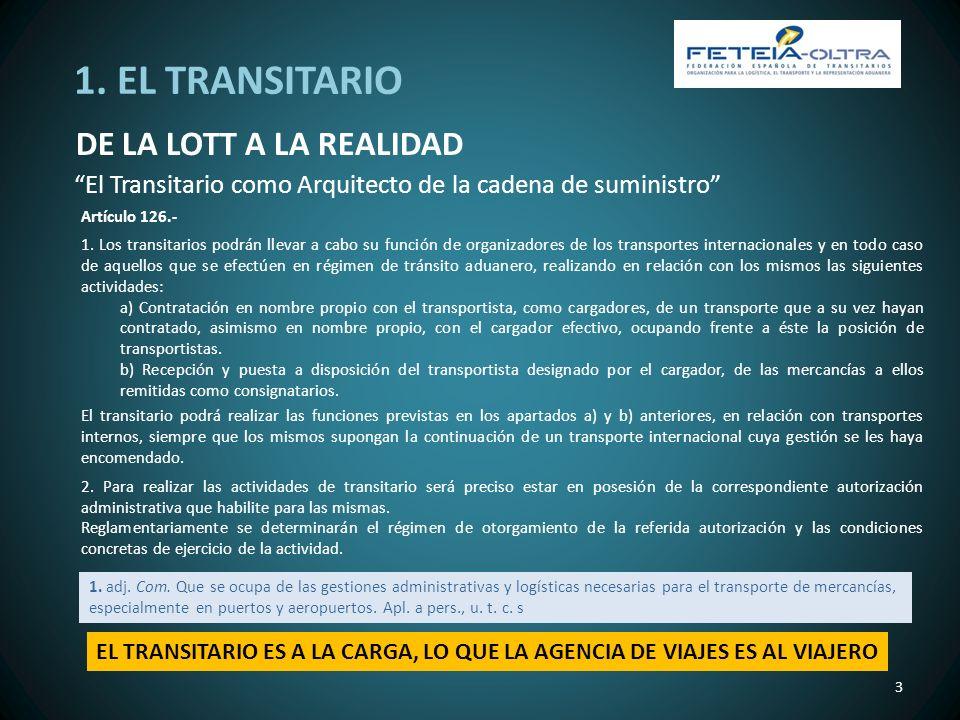 El Transitario como Arquitecto de la cadena de suministro 1. EL TRANSITARIO DE LA LOTT A LA REALIDAD 3 Artículo 126.- 1. Los transitarios podrán lleva