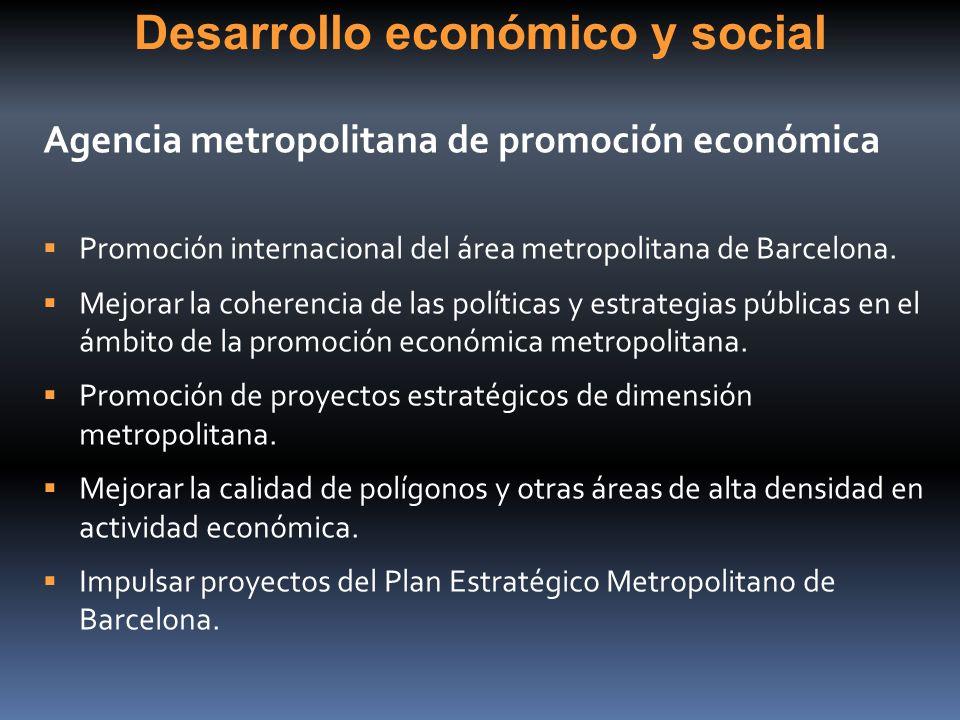 Desarrollo económico y social Agencia metropolitana de promoción económica Promoción internacional del área metropolitana de Barcelona. Mejorar la coh