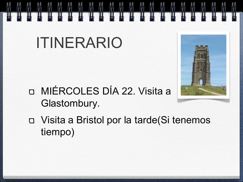 ITINERARIO MIÉRCOLES DÍA 22. Visita a Glastombury. Visita a Bristol por la tarde(Si tenemos tiempo)