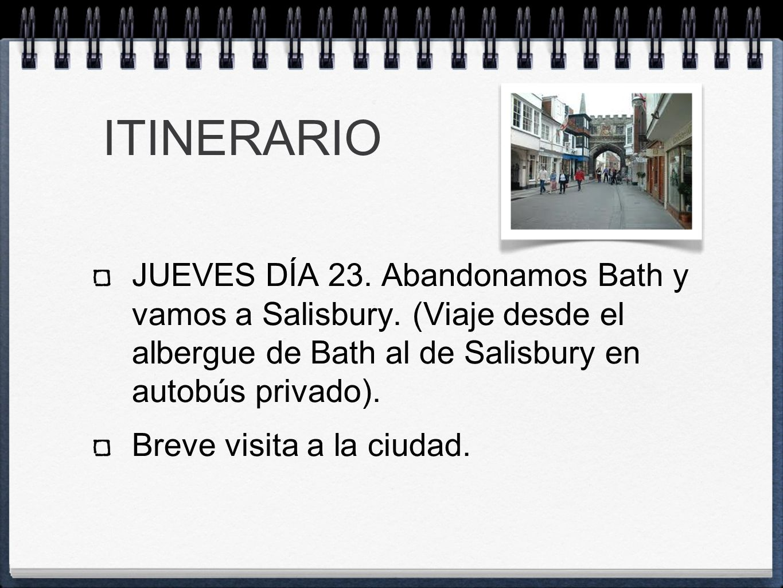 ITINERARIO JUEVES DÍA 23. Abandonamos Bath y vamos a Salisbury.