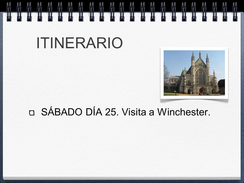 ITINERARIO SÁBADO DÍA 25. Visita a Winchester.