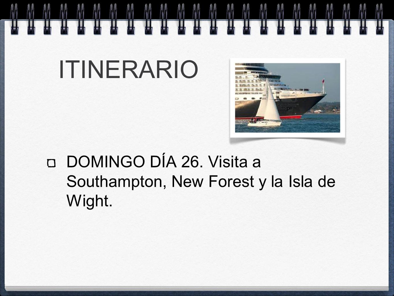 ITINERARIO DOMINGO DÍA 26. Visita a Southampton, New Forest y la Isla de Wight.