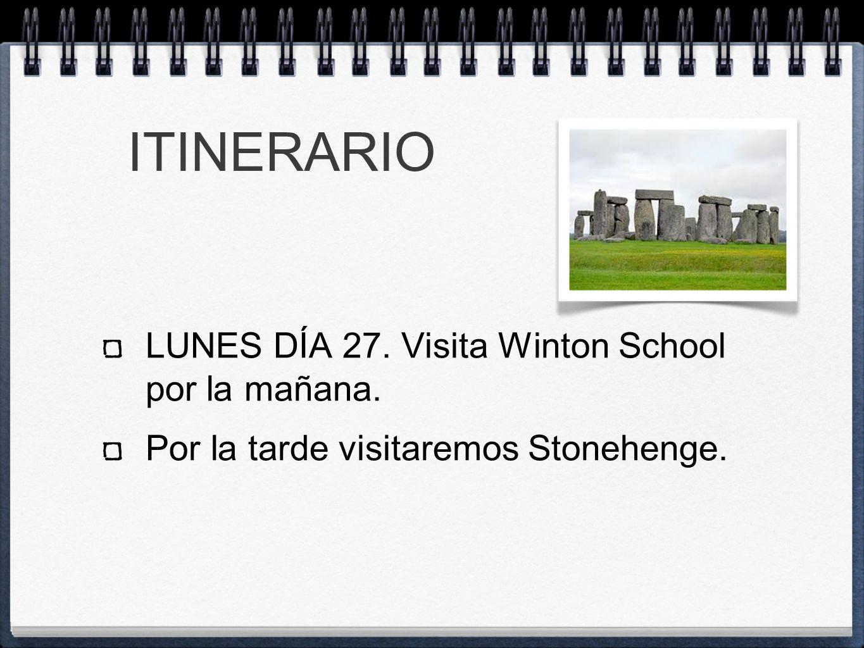 ITINERARIO LUNES DÍA 27. Visita Winton School por la mañana. Por la tarde visitaremos Stonehenge.