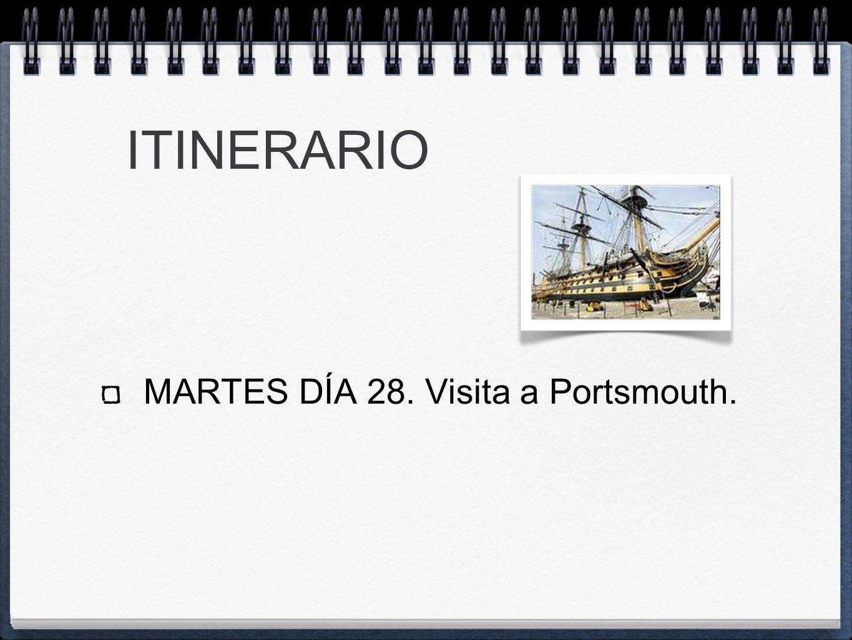 ITINERARIO MARTES DÍA 28. Visita a Portsmouth.