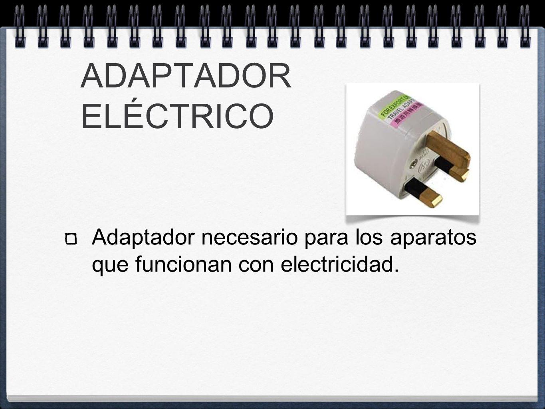 ADAPTADOR ELÉCTRICO Adaptador necesario para los aparatos que funcionan con electricidad.