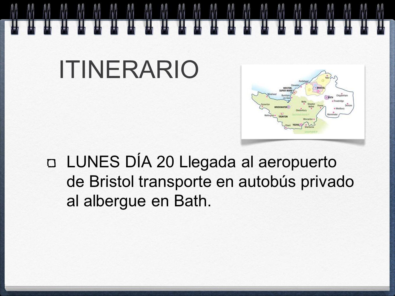 ITINERARIO LUNES DÍA 20 Llegada al aeropuerto de Bristol transporte en autobús privado al albergue en Bath.