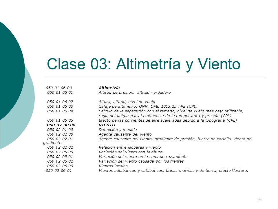 1 Clase 03: Altimetría y Viento 050 01 06 00Altimetría 050 01 06 01Altitud de presión, altitud verdadera 050 01 06 02Altura, altitud, nivel de vuelo 0