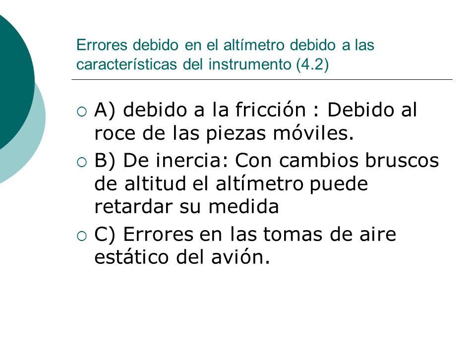 Errores debido en el altímetro debido a las características del instrumento (4.2) A) debido a la fricción : Debido al roce de las piezas móviles. B) D