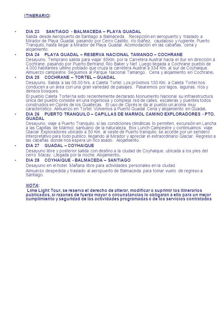 ITINERARIO: DIA 23 SANTIAGO - BALMACEDA – PLAYA GUADAL Salida desde Aeropuerto de Santiago a Balmaceda.