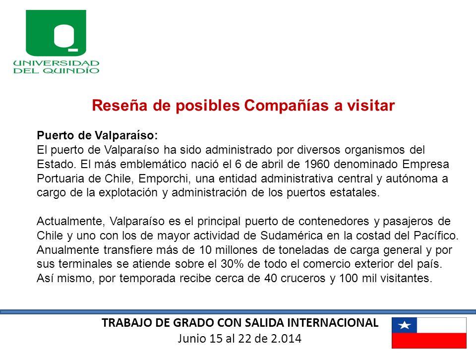 TRABAJO DE GRADO CON SALIDA INTERNACIONAL Junio 15 al 22 de 2.014 Reseña de posibles Compañías a visitar Puerto de Valparaíso: El puerto de Valparaíso