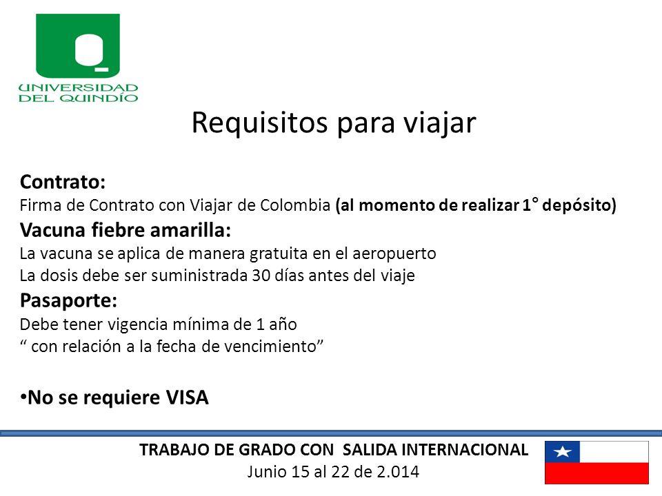 TRABAJO DE GRADO CON SALIDA INTERNACIONAL Junio 15 al 22 de 2.014 Requisitos para viajar Contrato: Firma de Contrato con Viajar de Colombia (al moment