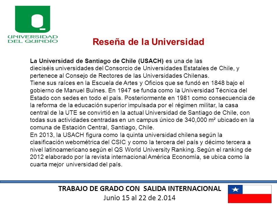 TRABAJO DE GRADO CON SALIDA INTERNACIONAL Junio 15 al 22 de 2.014 Reseña de la Universidad La Universidad de Santiago de Chile (USACH) es una de las d