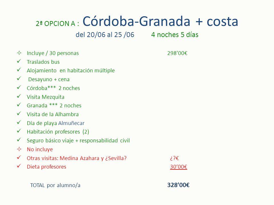 2ª OPCION A : Córdoba-Granada + costa del 20/06 al 25 /06 4 noches 5 días Incluye / 30 personas29800 Traslados bus Alojamiento en habitación múltiple