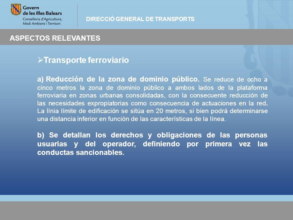 DIRECCIÓ GENERAL DE TRANSPORTS ASPECTOS RELEVANTES Transporte ferroviario a) Reducción de la zona de dominio público. Se reduce de ocho a cinco metros