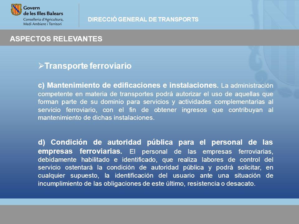 DIRECCIÓ GENERAL DE TRANSPORTS ASPECTOS RELEVANTES Transporte ferroviario c) Mantenimiento de edificaciones e instalaciones. La administración compete
