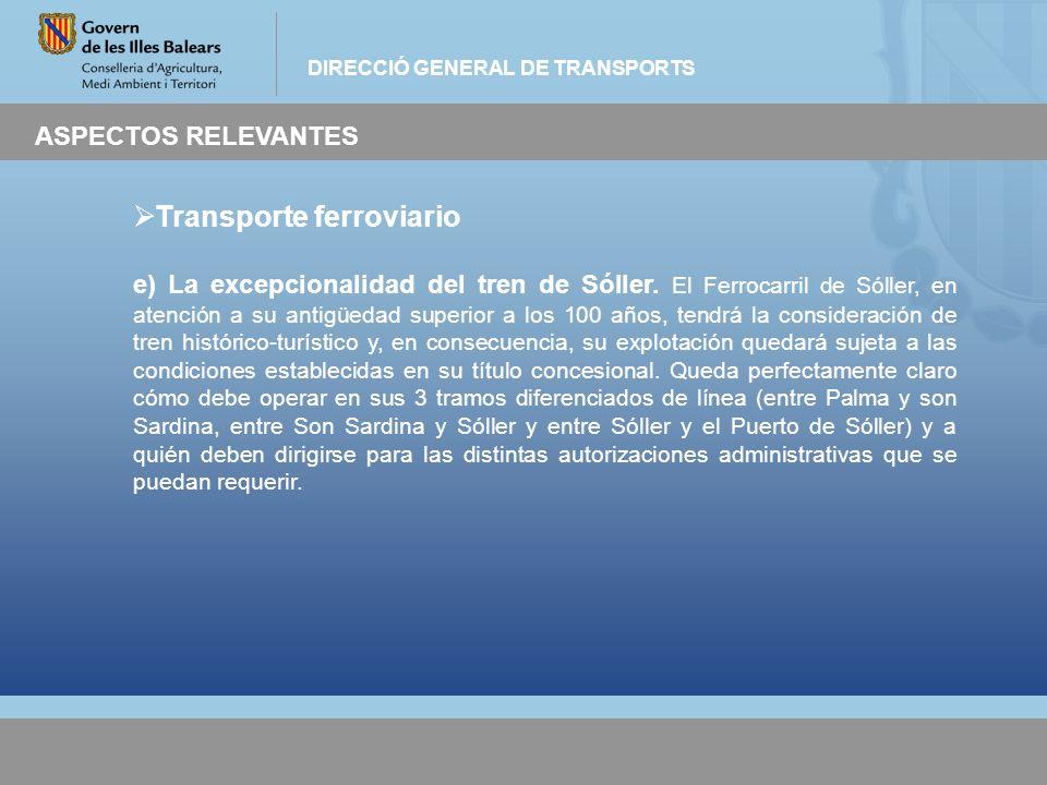 DIRECCIÓ GENERAL DE TRANSPORTS ASPECTOS RELEVANTES Transporte ferroviario e) La excepcionalidad del tren de Sóller. El Ferrocarril de Sóller, en atenc
