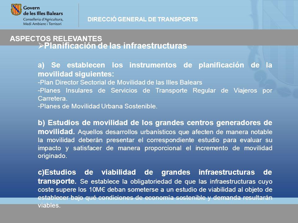 DIRECCIÓ GENERAL DE TRANSPORTS ASPECTOS RELEVANTES Planificación de las infraestructuras a) Se establecen los instrumentos de planificación de la movi
