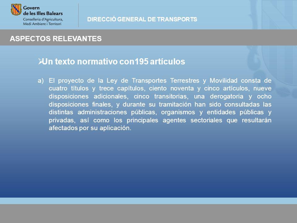 DIRECCIÓ GENERAL DE TRANSPORTS ASPECTOS RELEVANTES Un texto normativo con195 artículos a)El proyecto de la Ley de Transportes Terrestres y Movilidad c