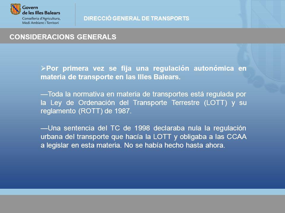 DIRECCIÓ GENERAL DE TRANSPORTS CONSIDERACIONS GENERALS Por primera vez se fija una regulación autonómica en materia de transporte en las Illes Balears