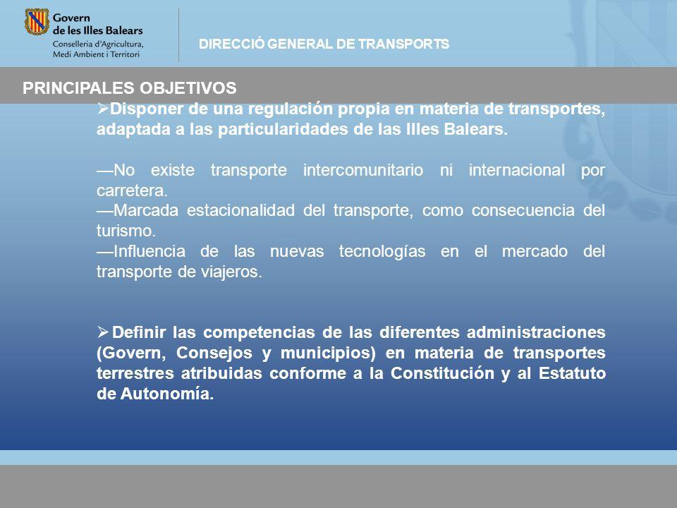 DIRECCIÓ GENERAL DE TRANSPORTS PRINCIPALES OBJETIVOS Disponer de una regulación propia en materia de transportes, adaptada a las particularidades de l