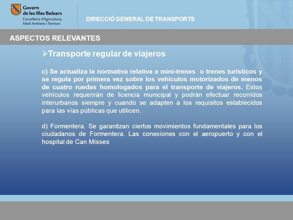 DIRECCIÓ GENERAL DE TRANSPORTS ASPECTOS RELEVANTES Transporte regular de viajeros c) Se actualiza la normativa relativa a mini-trenes o trenes turísti
