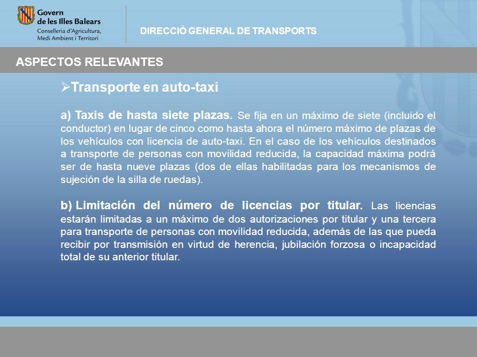 DIRECCIÓ GENERAL DE TRANSPORTS ASPECTOS RELEVANTES Transporte en auto-taxi a) Taxis de hasta siete plazas. Se fija en un máximo de siete (incluido el