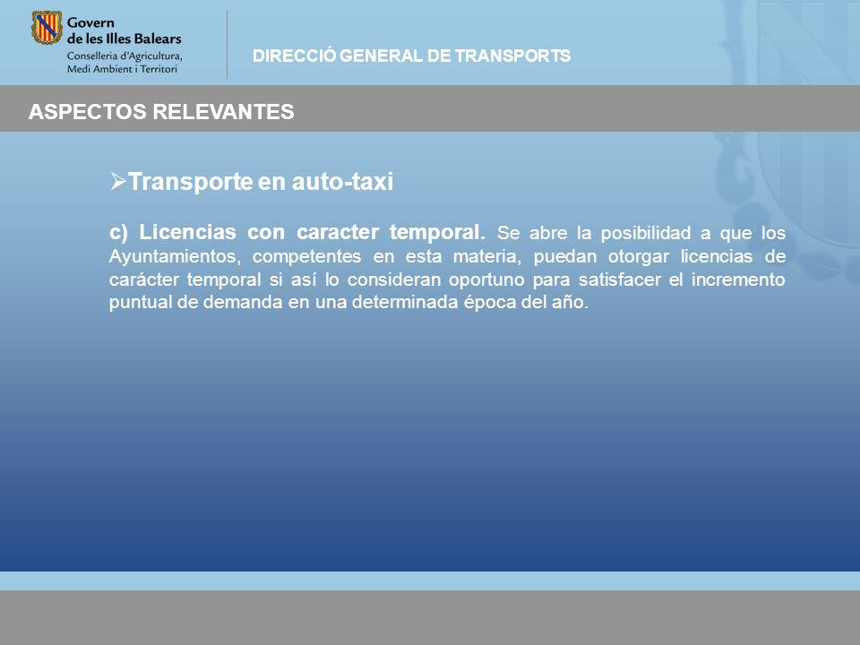 DIRECCIÓ GENERAL DE TRANSPORTS ASPECTOS RELEVANTES Transporte en auto-taxi c) Licencias con caracter temporal. Se abre la posibilidad a que los Ayunta
