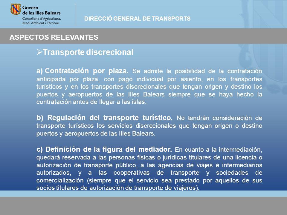 DIRECCIÓ GENERAL DE TRANSPORTS ASPECTOS RELEVANTES Transporte discrecional a) Contratación por plaza. Se admite la posibilidad de la contratación anti