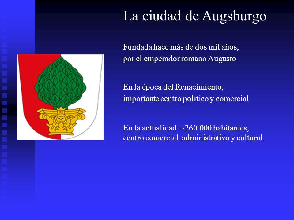 La ciudad de Augsburgo Fundada hace más de dos mil años, por el emperador romano Augusto En la época del Renacimiento, importante centro político y co