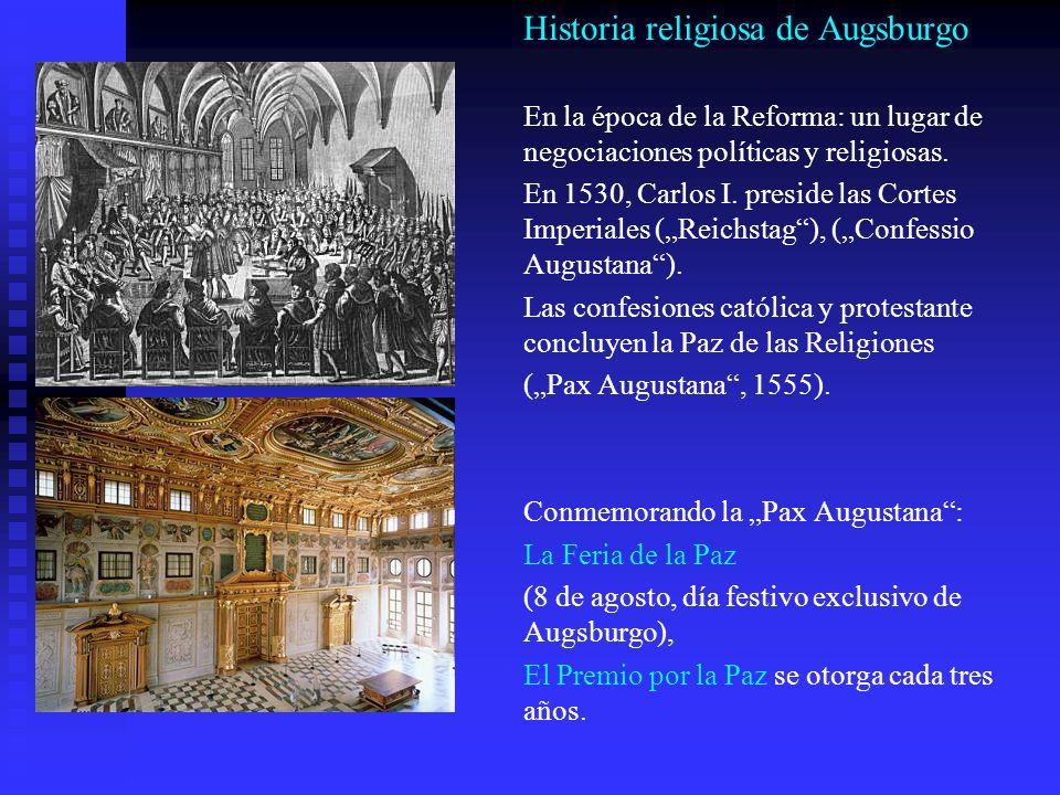 Historia religiosa de Augsburgo En la época de la Reforma: un lugar de negociaciones políticas y religiosas. En 1530, Carlos I. preside las Cortes Imp