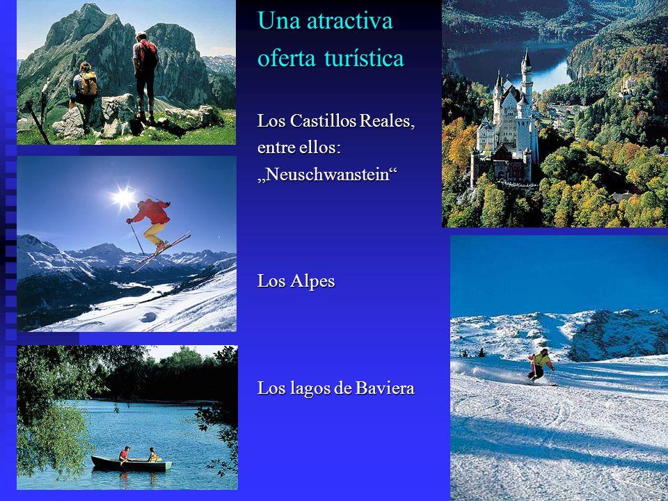 Una atractiva oferta turística Los Castillos Reales, entre ellos: Neuschwanstein Los Alpes Los lagos de Baviera