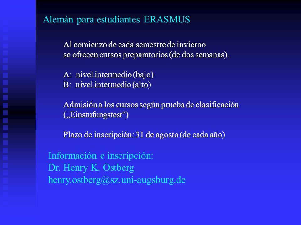 Alemán para estudiantes ERASMUS Al comienzo de cada semestre de invierno se ofrecen cursos preparatorios (de dos semanas). A: nivel intermedio (bajo)