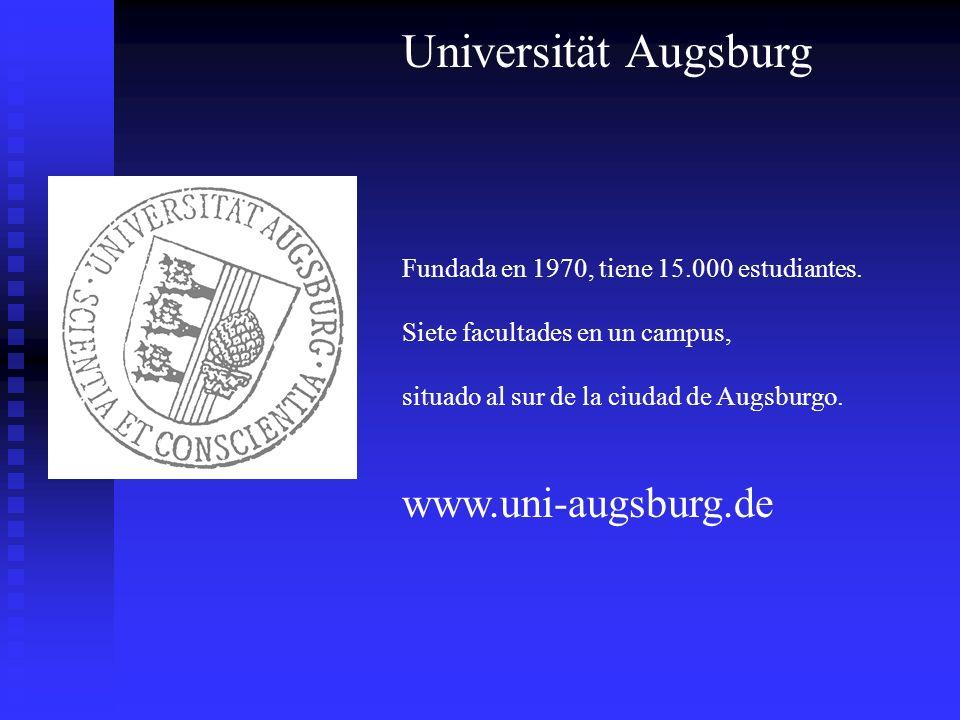 Universität Augsburg Fundada en 1970, tiene 15.000 estudiantes. Siete facultades en un campus, situado al sur de la ciudad de Augsburgo. www.uni-augsb