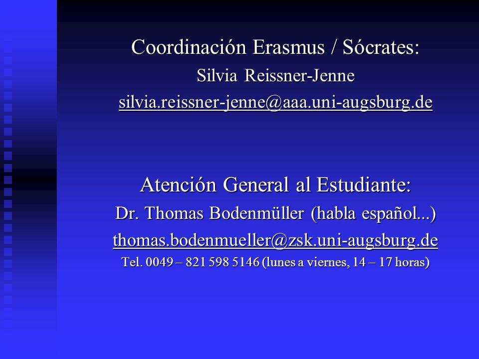 Coordinación Erasmus / Sócrates: Silvia Reissner-Jenne silvia.reissner-jenne@aaa.uni-augsburg.de Atención General al Estudiante: Dr. Thomas Bodenmülle