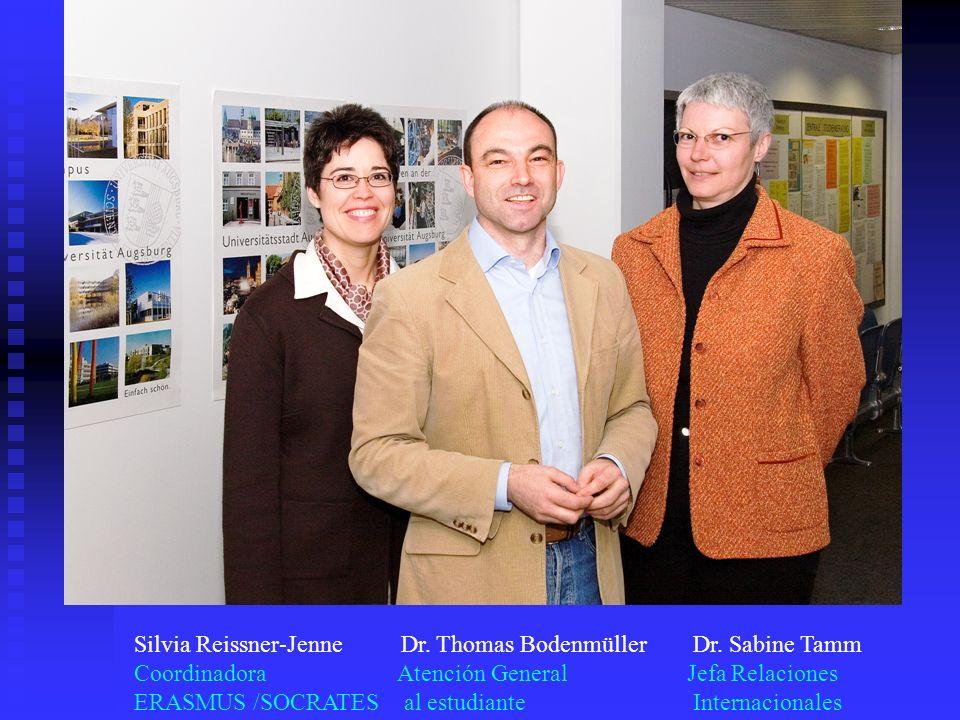 Silvia Reissner-Jenne Dr. Thomas Bodenmüller Dr. Sabine Tamm Coordinadora Atención General Jefa Relaciones ERASMUS /SOCRATES al estudiante Internacion