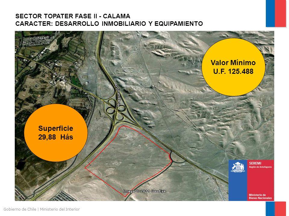 Gobierno de Chile | Ministerio del Interior SECTOR TOPATER FASE II - CALAMA CARACTER: DESARROLLO INMOBILIARIO Y EQUIPAMIENTO Superficie 29,88 Hás Valor Mínimo U.F.