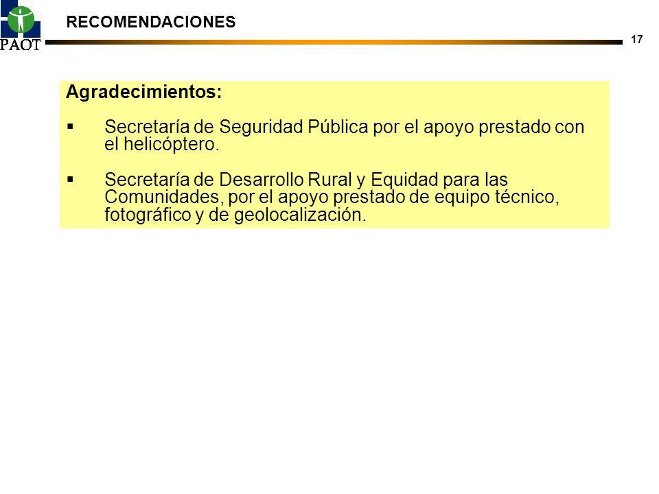 17 RECOMENDACIONES Agradecimientos: Secretaría de Seguridad Pública por el apoyo prestado con el helicóptero. Secretaría de Desarrollo Rural y Equidad