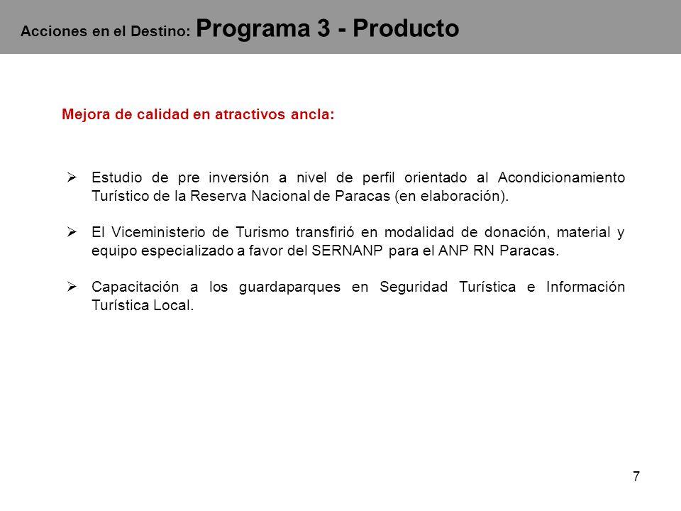 7 Acciones en el Destino: Programa 3 - Producto Mejora de calidad en atractivos ancla: Estudio de pre inversión a nivel de perfil orientado al Acondicionamiento Turístico de la Reserva Nacional de Paracas (en elaboración).
