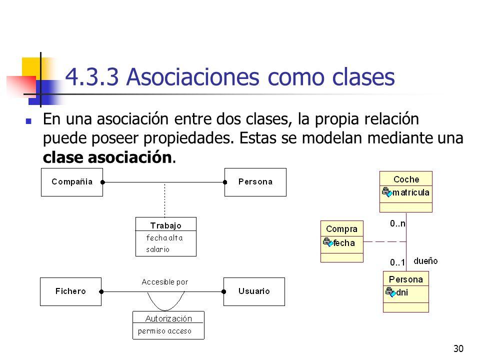 30 4.3.3 Asociaciones como clases En una asociación entre dos clases, la propia relación puede poseer propiedades. Estas se modelan mediante una clase