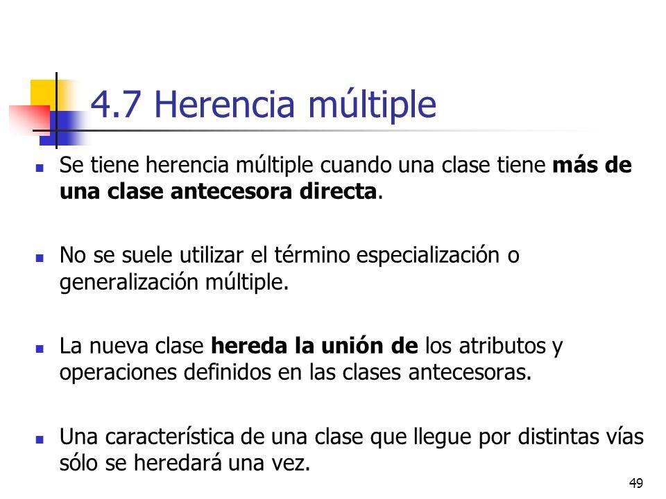 49 4.7 Herencia múltiple Se tiene herencia múltiple cuando una clase tiene más de una clase antecesora directa. No se suele utilizar el término especi