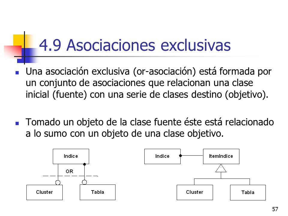 57 4.9 Asociaciones exclusivas Una asociación exclusiva (or-asociación) está formada por un conjunto de asociaciones que relacionan una clase inicial