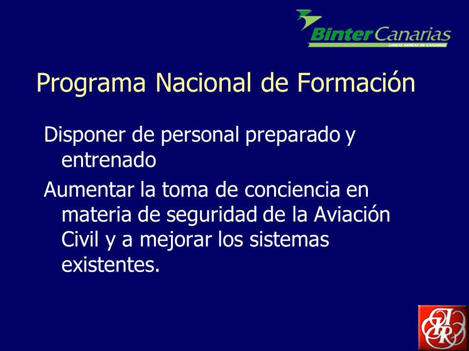 Programa Nacional de Formación Disponer de personal preparado y entrenado Aumentar la toma de conciencia en materia de seguridad de la Aviación Civil