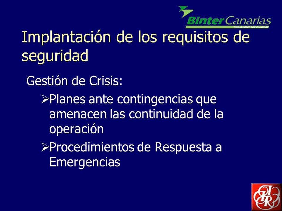 Implantación de los requisitos de seguridad Gestión de Crisis: Planes ante contingencias que amenacen las continuidad de la operación Procedimientos d
