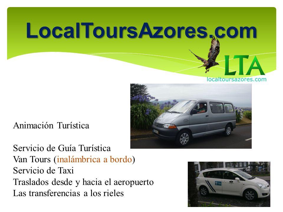 Animación Turística Servicio de Guía Turística Van Tours (inalámbrica a bordo) Servicio de Taxi Traslados desde y hacia el aeropuerto Las transferencias a los rieles LocalToursAzores.com