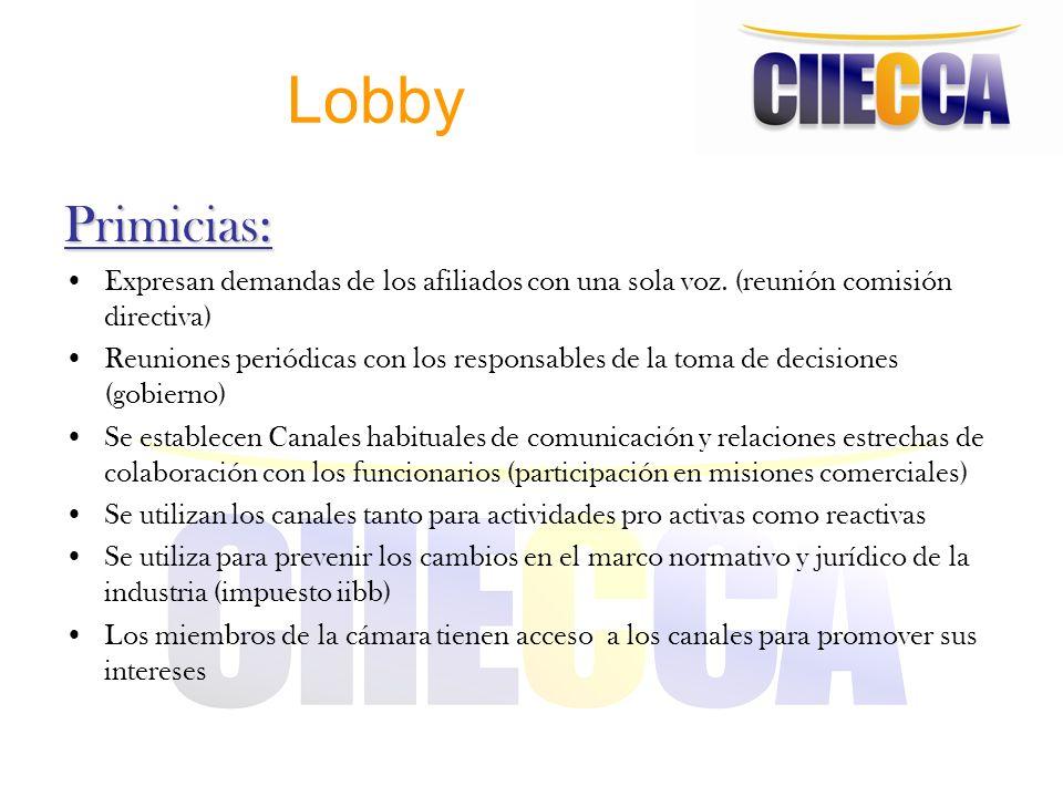 Lobby Gobierno: Acompañamiento en las Misiones Comerciales / Viajes del gobierno a otros países Mesa sectorial Reuniones con Ministro de Industria, Legisladores, etc CIIECCA, por su parte, consulta y aplica el plan estratégico para definir políticas de acción sobre el mercado global y marco regulatorio.